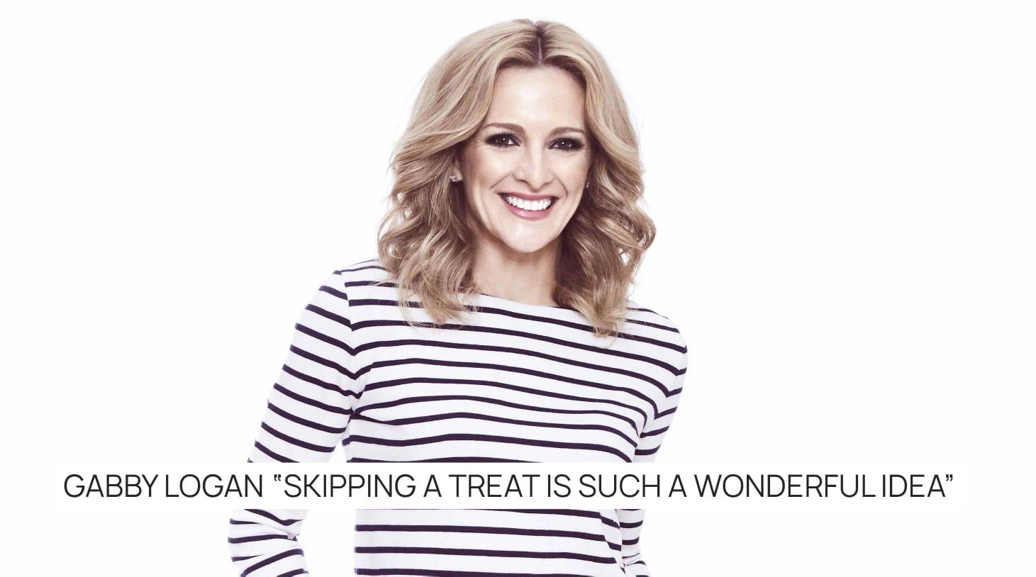 """Gabby Logan """"Skipping a treat is such a wonderful idea"""""""